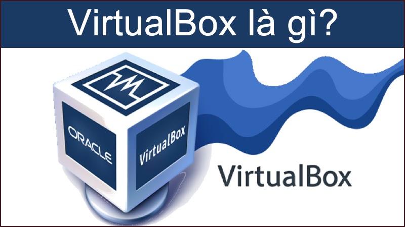 Phần mềm Oracle VM VirtualBox